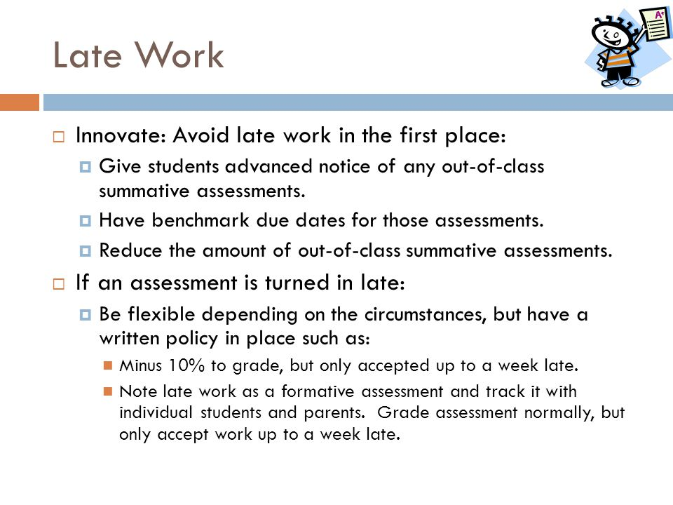 Late Work Innovate: Avoid late work in the first place: