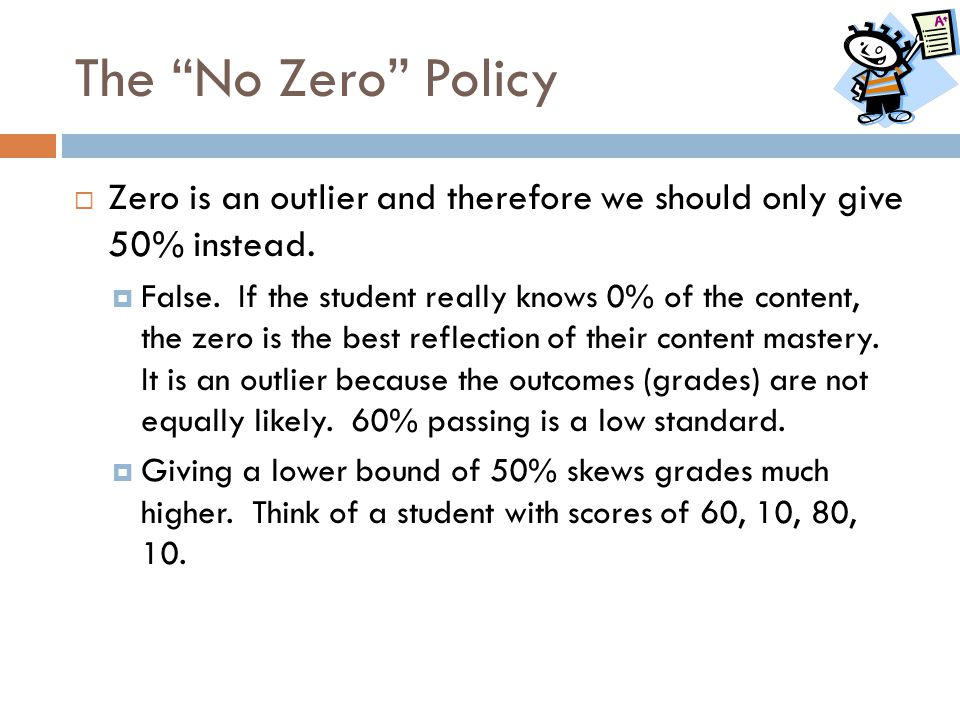 The No Zero Policy Zero is an outlier and therefore we should only give 50% instead.