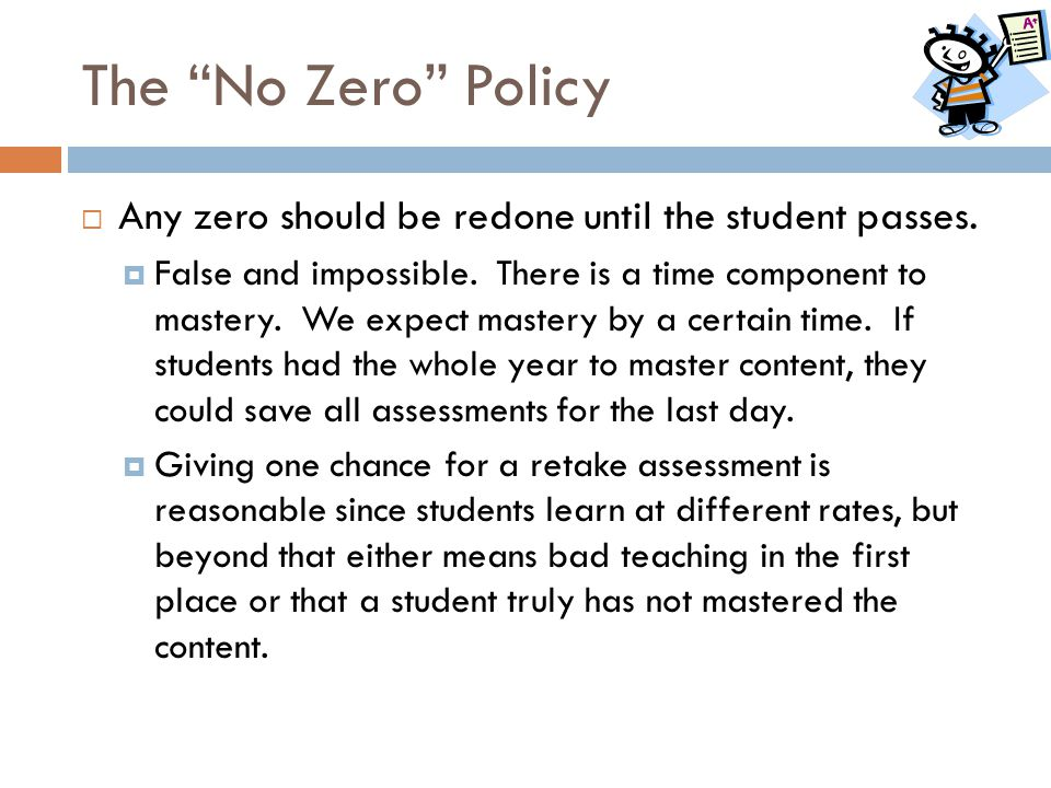 The No Zero Policy Any zero should be redone until the student passes.