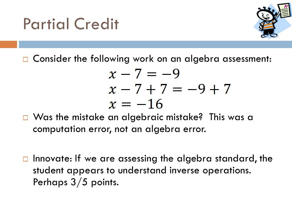 Partial Credit Consider the following work on an algebra assessment: