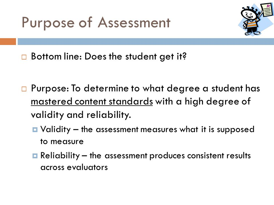 Purpose of Assessment Bottom line: Does the student get it