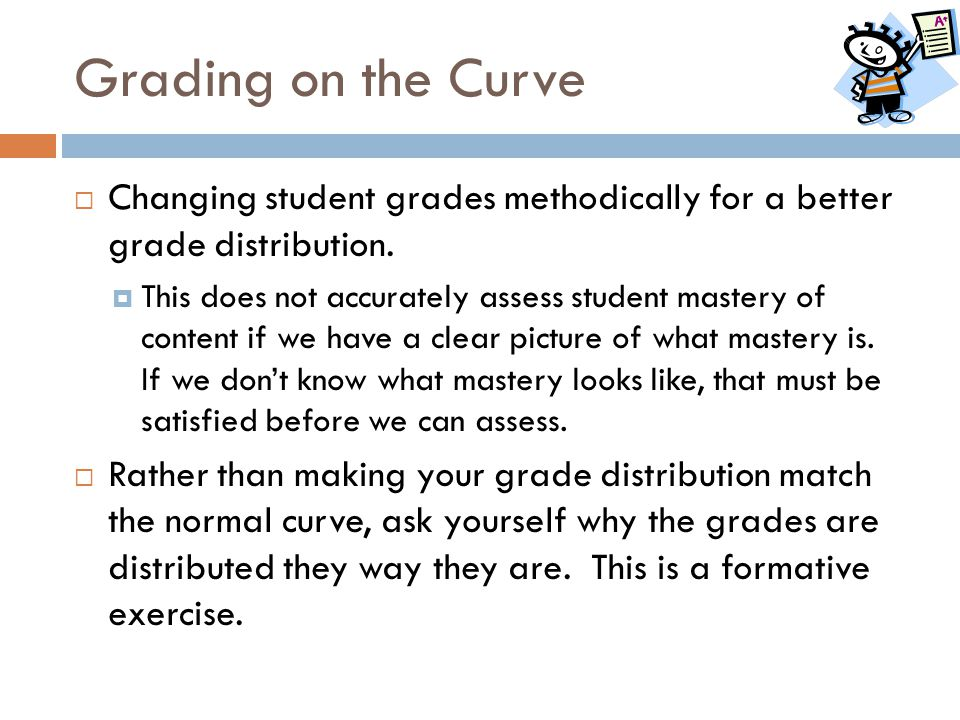 Grading on the Curve Changing student grades methodically for a better grade distribution.