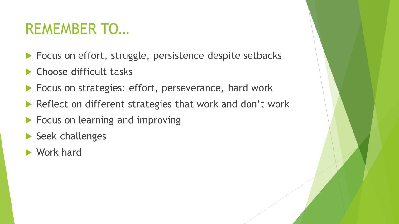 REMEMBER TO… Focus on effort, struggle, persistence despite setbacks