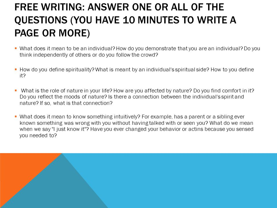 Free writing: Answer one or all of the questions (you have 10 minutes to write a page or more)