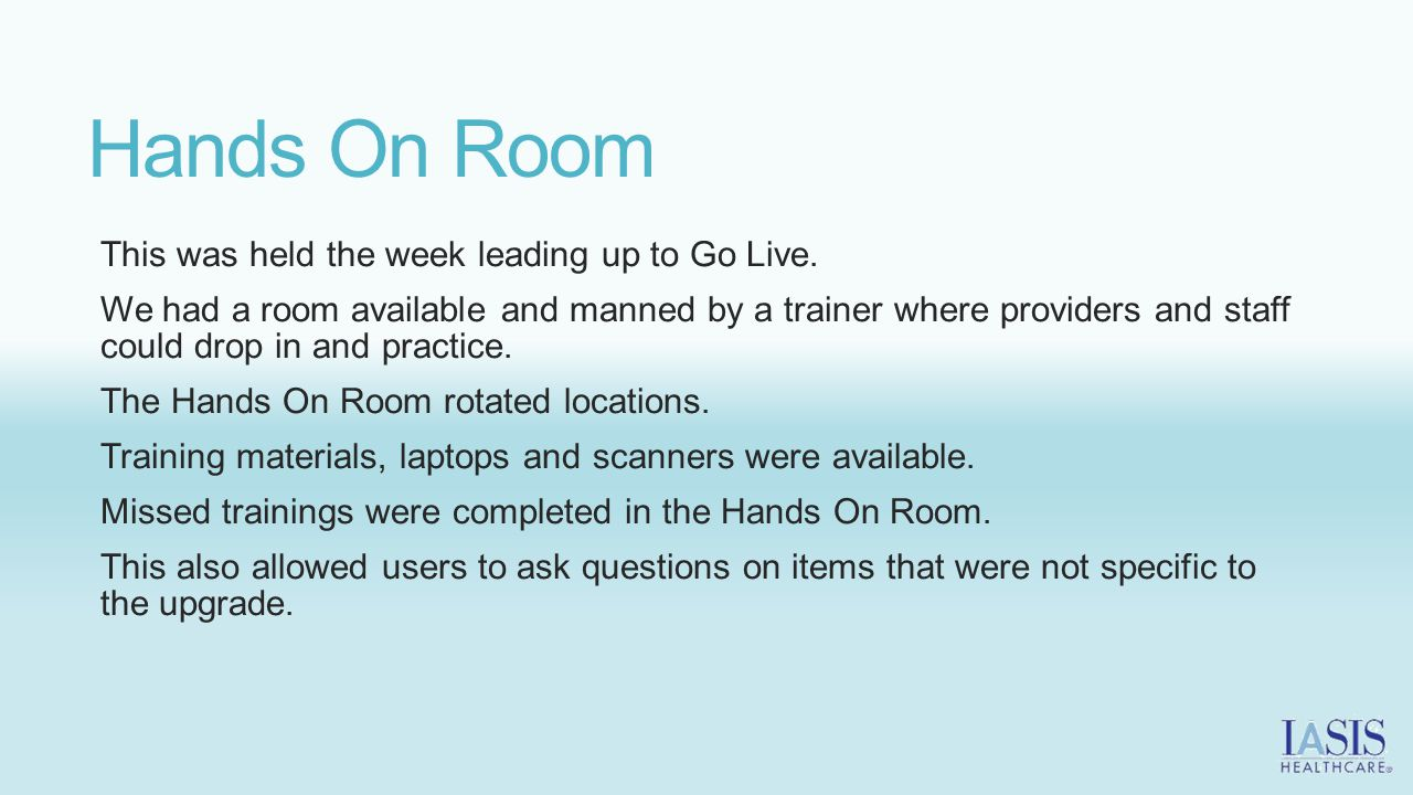 Hands On Room This was held the week leading up to Go Live.