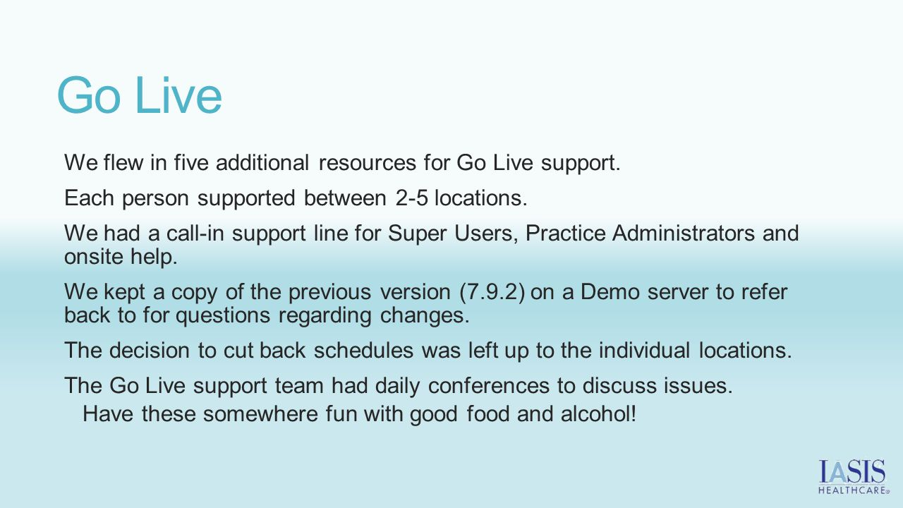 Go Live We flew in five additional resources for Go Live support.