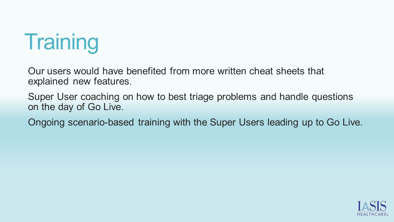 Training Our users would have benefited from more written cheat sheets that explained new features.