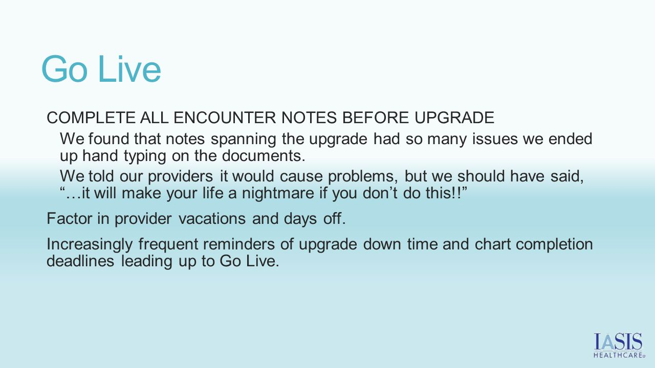 Go Live COMPLETE ALL ENCOUNTER NOTES BEFORE UPGRADE