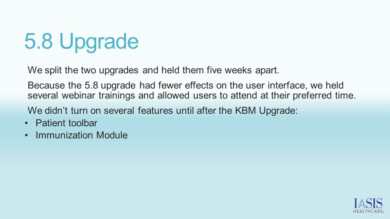5.8 Upgrade We split the two upgrades and held them five weeks apart.
