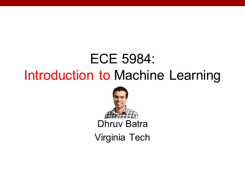 ECE 5984: Introduction to Machine Learning