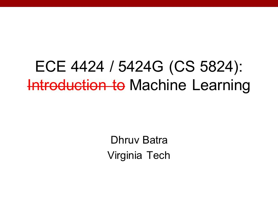 ECE 4424 / 5424G (CS 5824): Introduction to Machine Learning