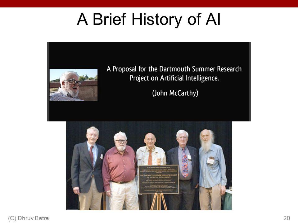 A Brief History of AI (C) Dhruv Batra