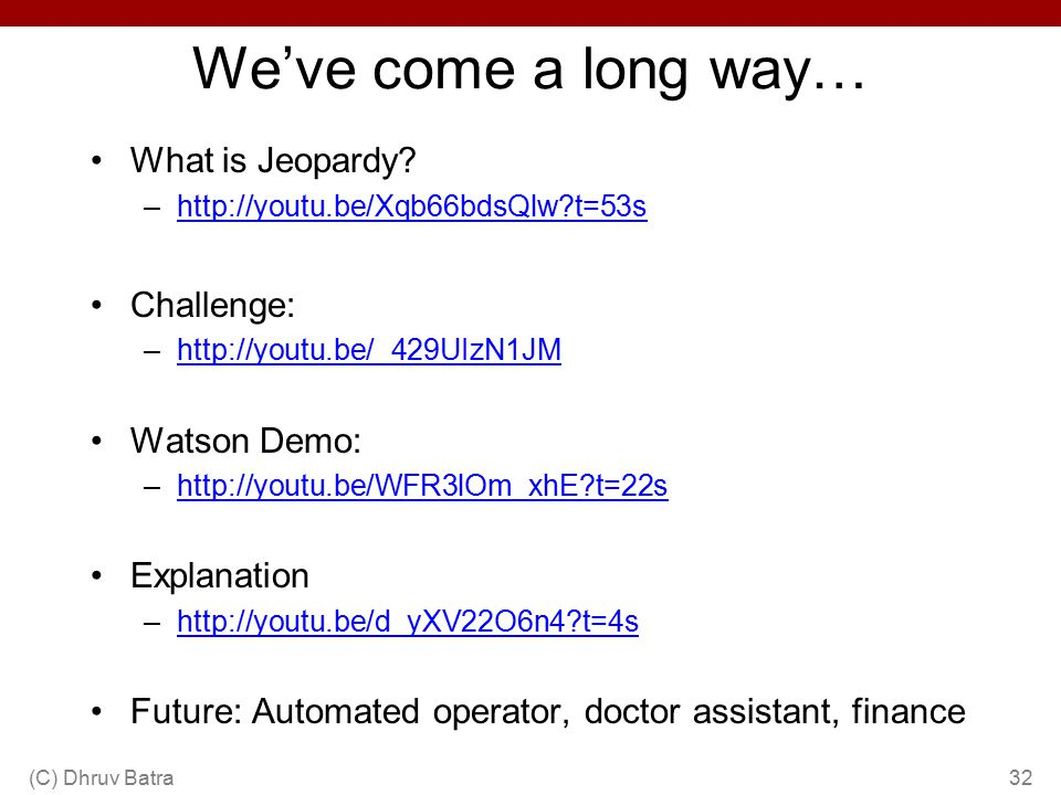 We've come a long way… What is Jeopardy Challenge: Watson Demo: