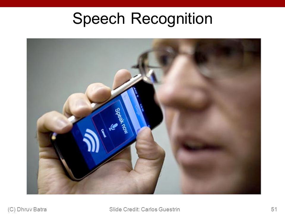 Speech Recognition (C) Dhruv Batra Slide Credit: Carlos Guestrin