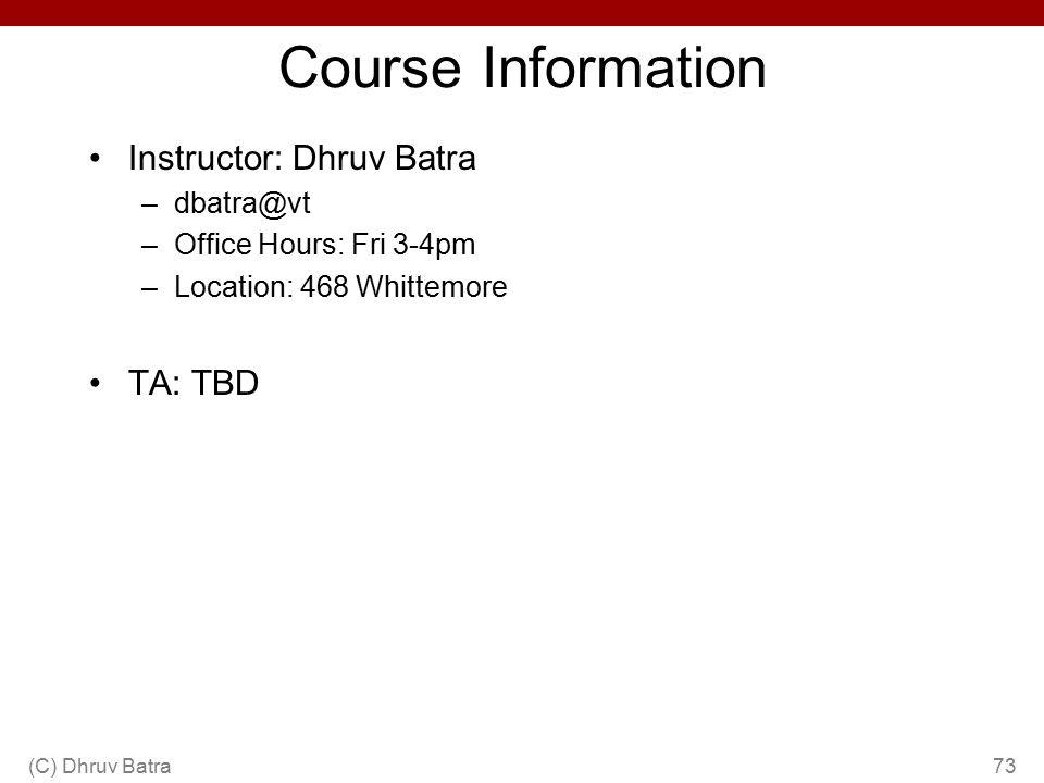 Course Information Instructor: Dhruv Batra TA: TBD dbatra@vt