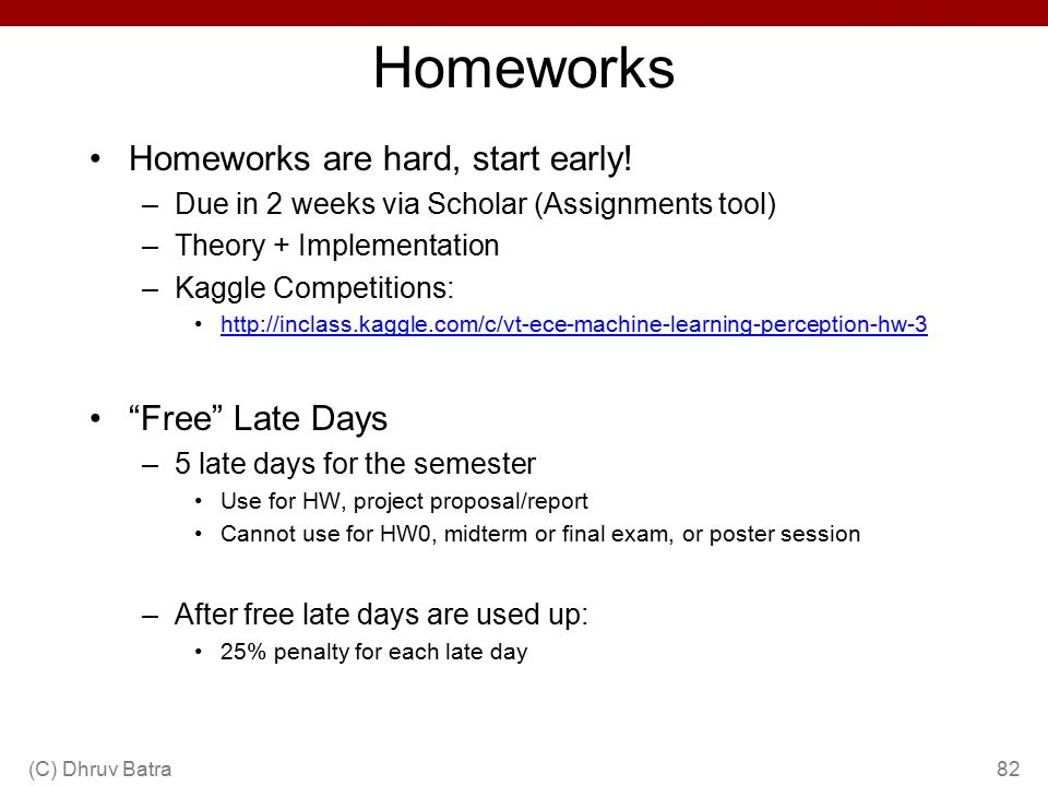 Homeworks Homeworks are hard, start early! Free Late Days