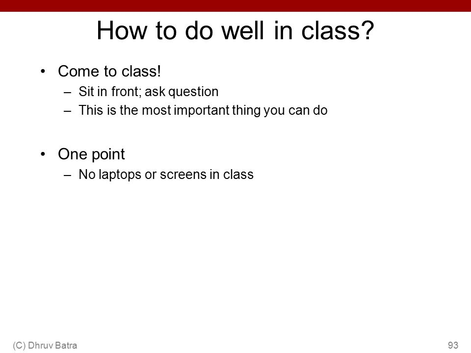 How to do well in class Come to class! One point