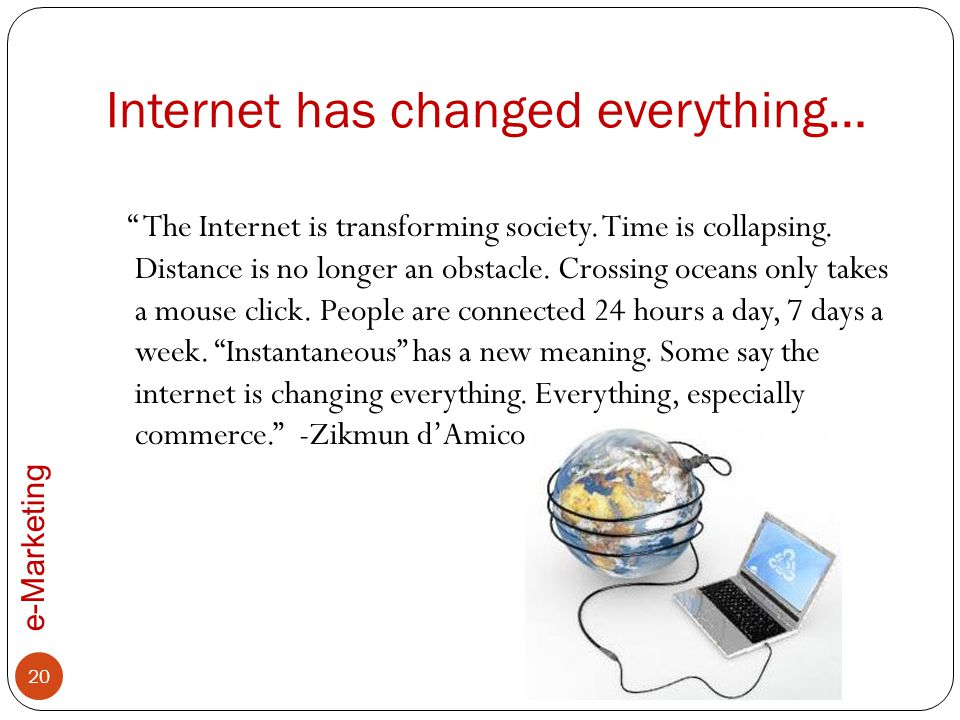 Internet has changed everything…