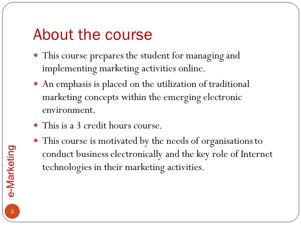 About the course This course prepares the student for managing and implementing marketing activities online.