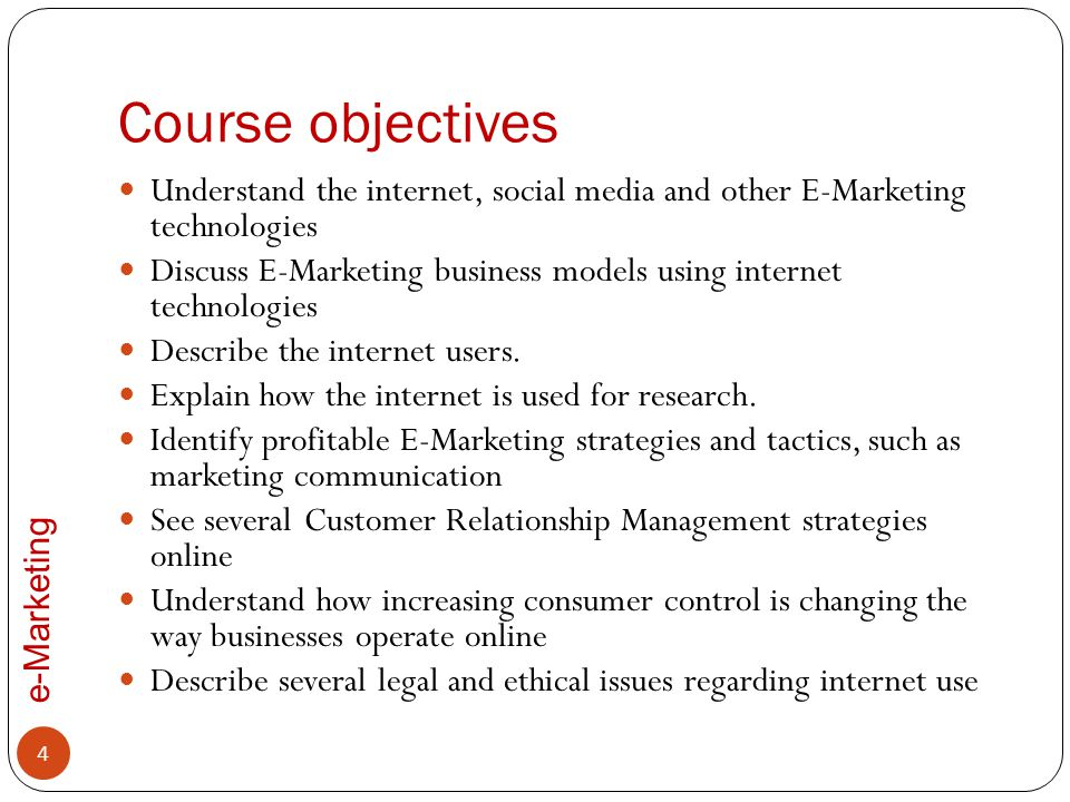Course objectives Understand the internet, social media and other E-Marketing technologies.