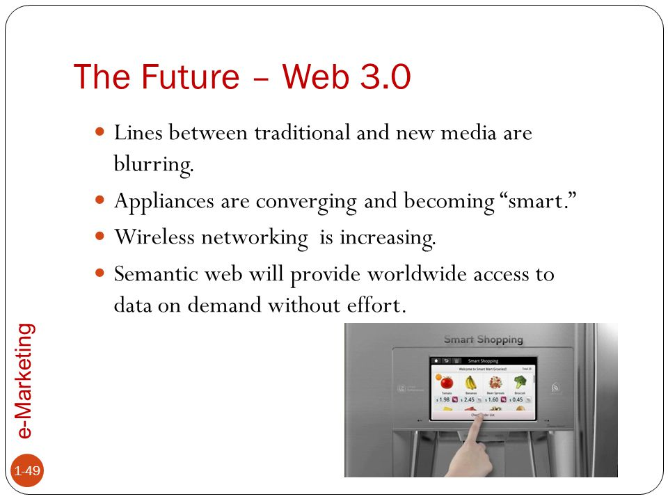 The Future – Web 3.0 Lines between traditional and new media are blurring. Appliances are converging and becoming smart.