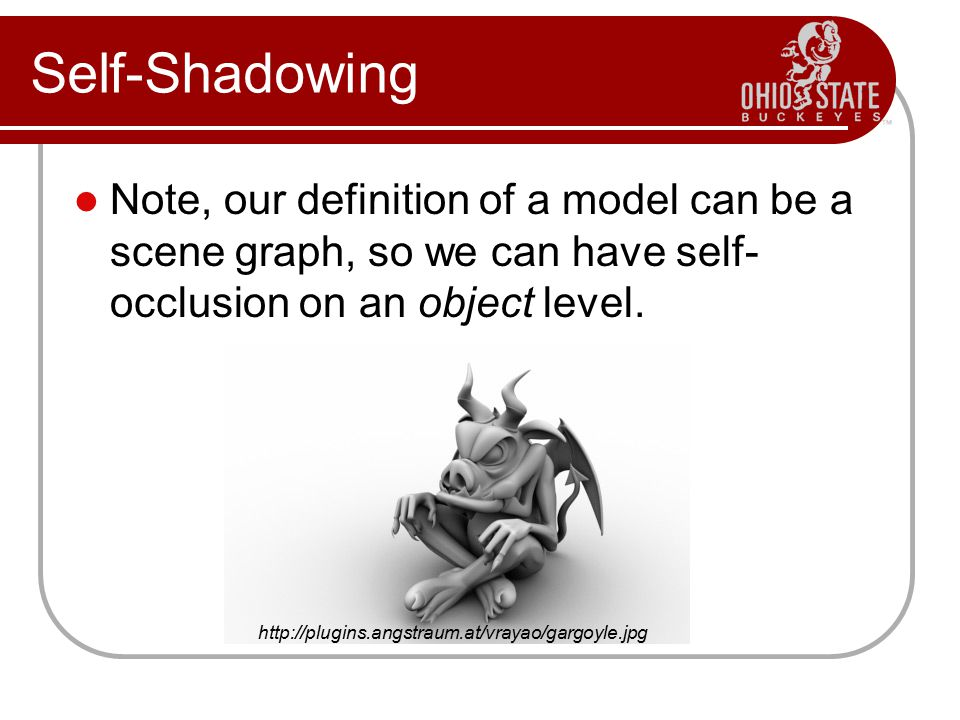 Self-Shadowing Note, our definition of a model can be a scene graph, so we can have self-occlusion on an object level.