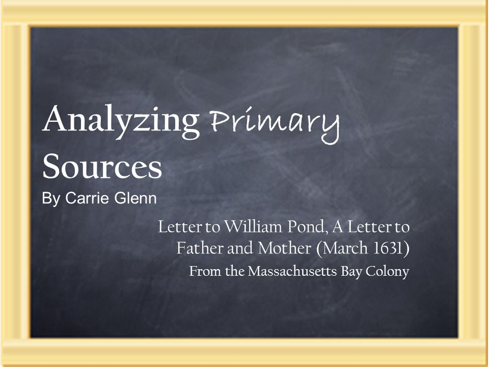 Analyzing Primary Sources By Carrie Glenn