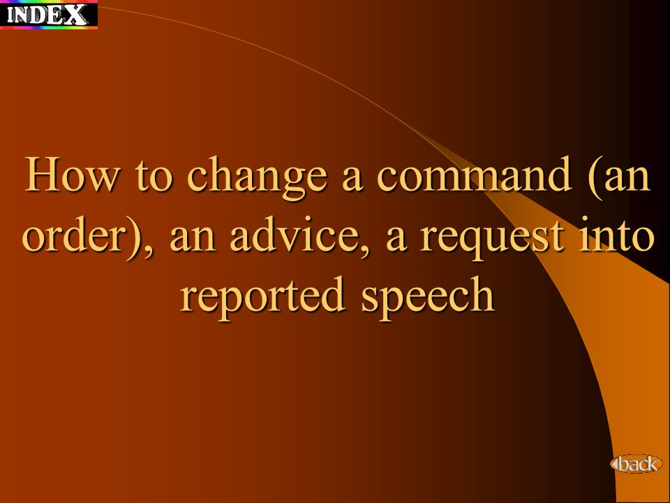 How to change a command (an order), an advice, a request into reported speech