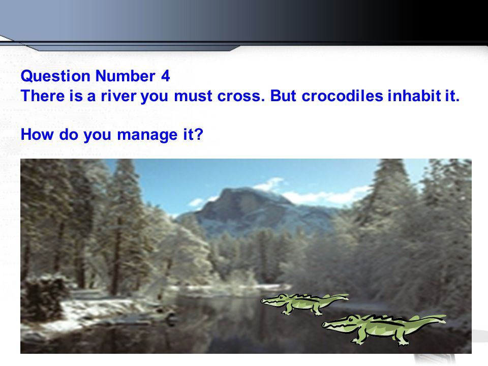 Question Number 4 There is a river you must cross.