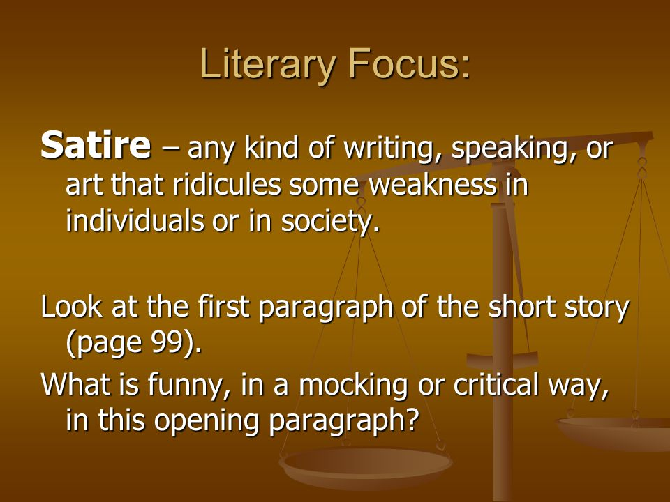 Literary Focus: Satire – any kind of writing, speaking, or art that ridicules some weakness in individuals or in society.