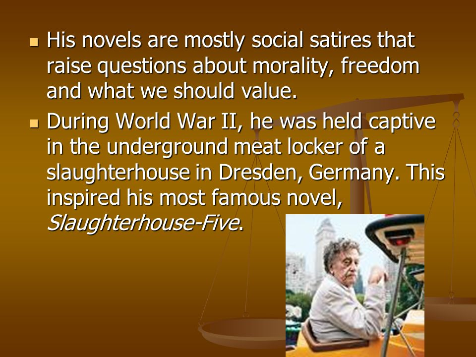 His novels are mostly social satires that raise questions about morality, freedom and what we should value.