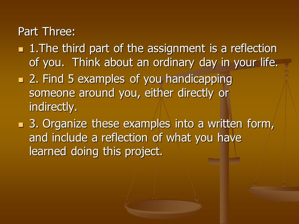 Part Three: 1.The third part of the assignment is a reflection of you. Think about an ordinary day in your life.