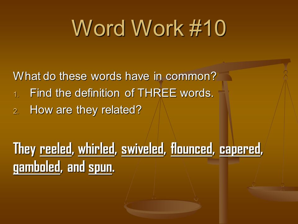 Word Work #10 What do these words have in common Find the definition of THREE words. How are they related