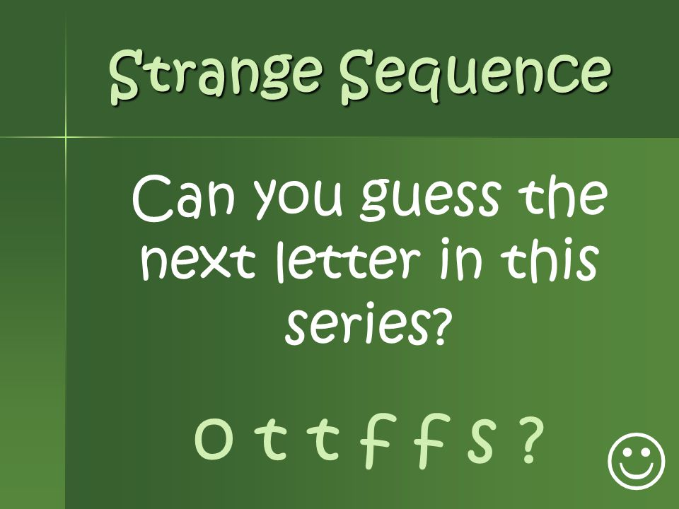 Can you guess the next letter in this series