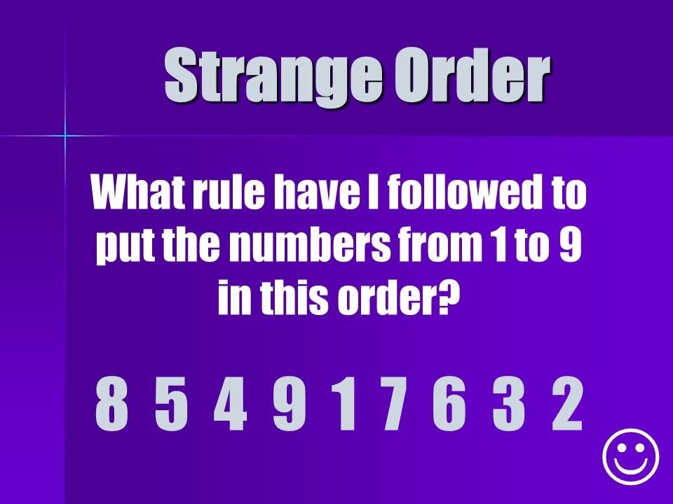 Strange Order What rule have I followed to put the numbers from 1 to 9 in this order 8 5 4 9 1 7 6 3 2.