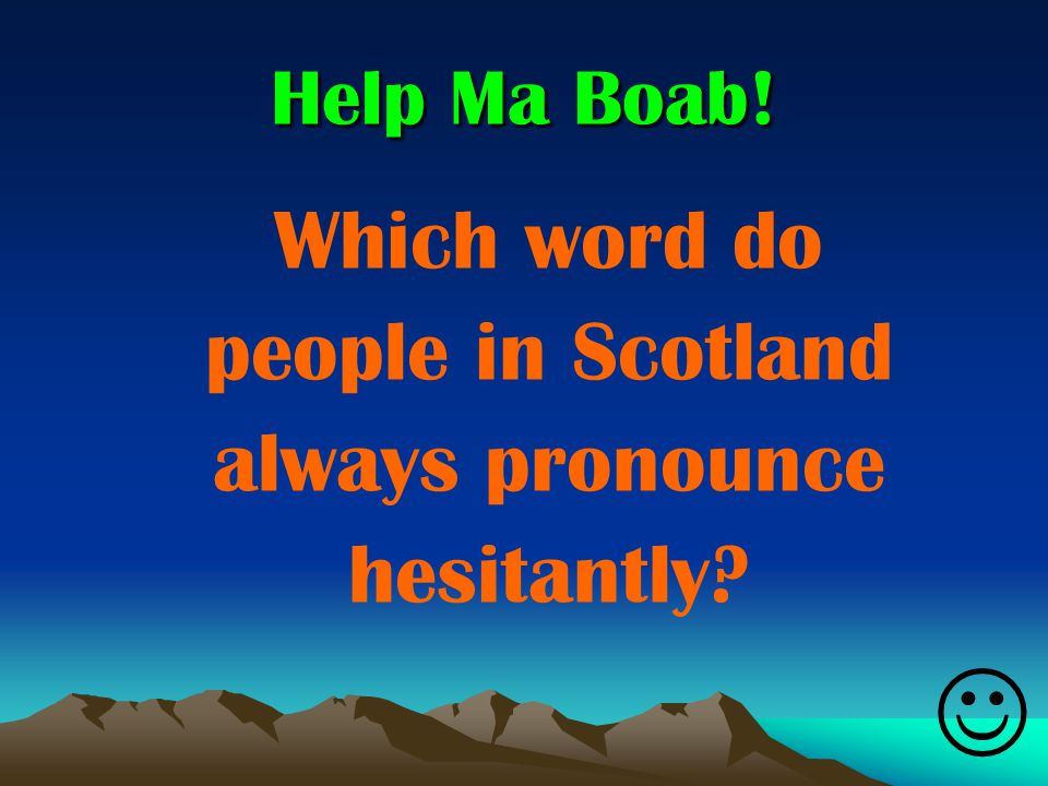 Which word do people in Scotland always pronounce hesitantly