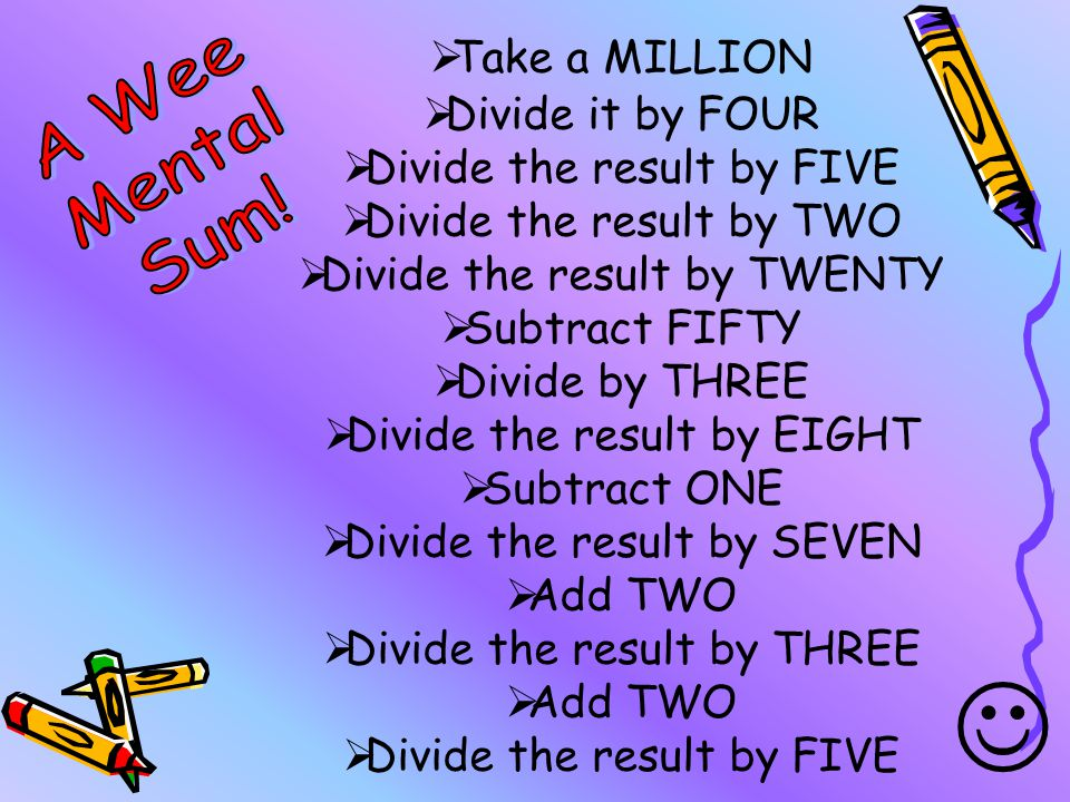 J A Wee Mental Sum! Take a MILLION Divide it by FOUR