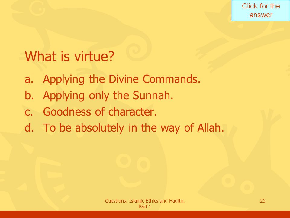 Questions, Islamic Ethics and Hadith, Part 1