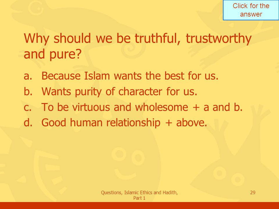 Why should we be truthful, trustworthy and pure