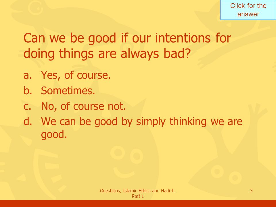 Can we be good if our intentions for doing things are always bad