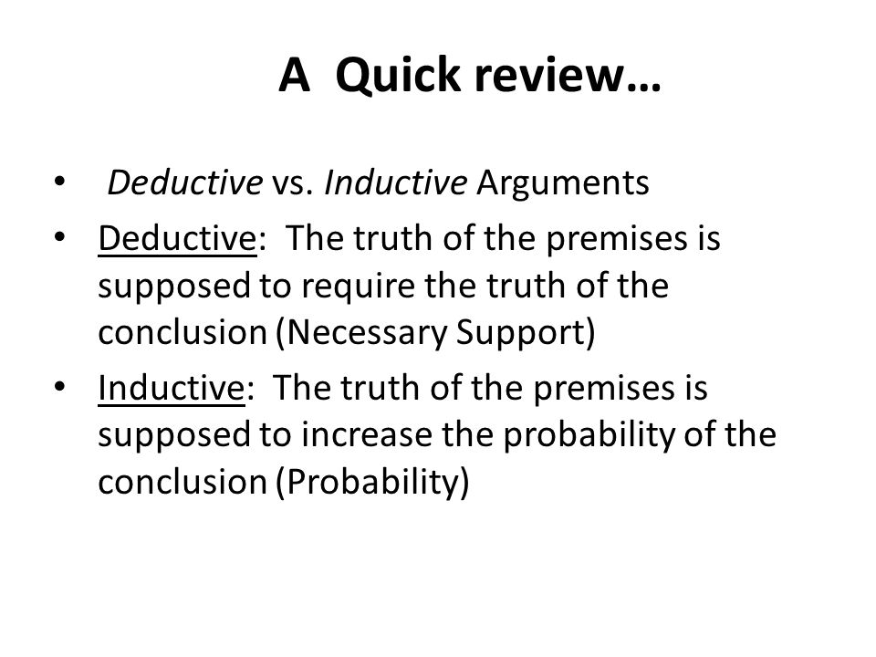 A Quick review… Deductive vs. Inductive Arguments