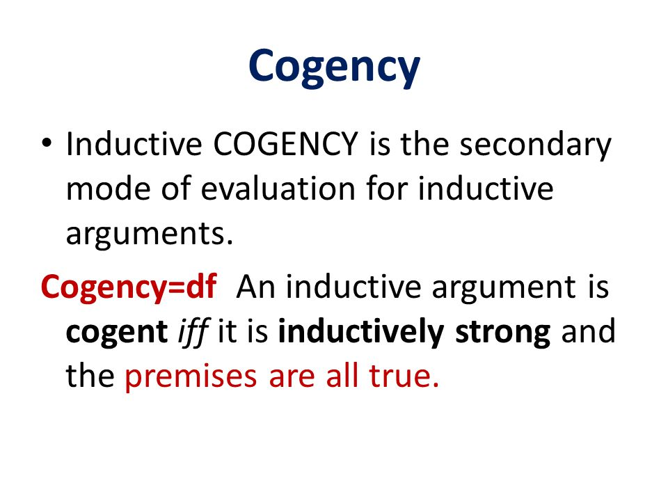 Cogency Inductive COGENCY is the secondary mode of evaluation for inductive arguments.