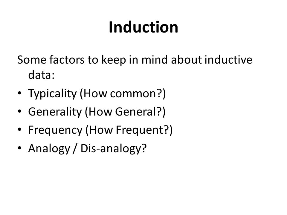 Induction Some factors to keep in mind about inductive data: