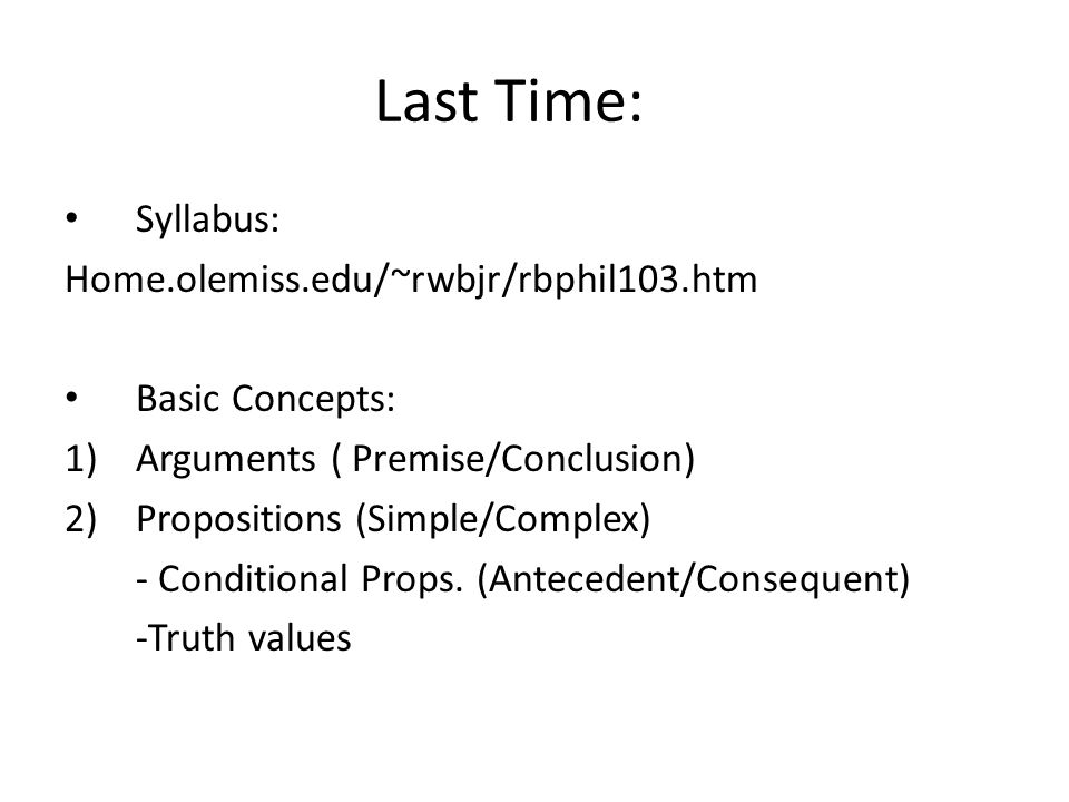 Last Time: Syllabus: Home.olemiss.edu/~rwbjr/rbphil103.htm