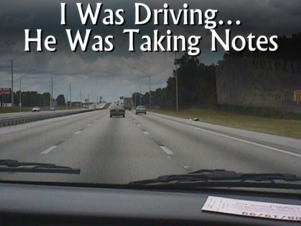 I Was Driving… He Was Taking Notes