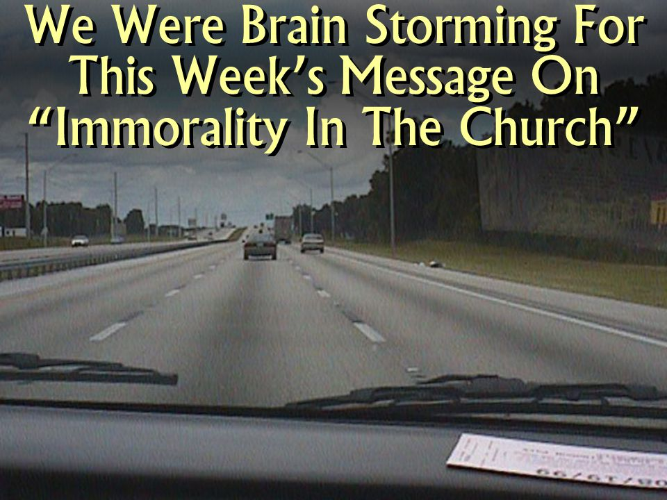 We Were Brain Storming For This Week's Message On Immorality In The Church
