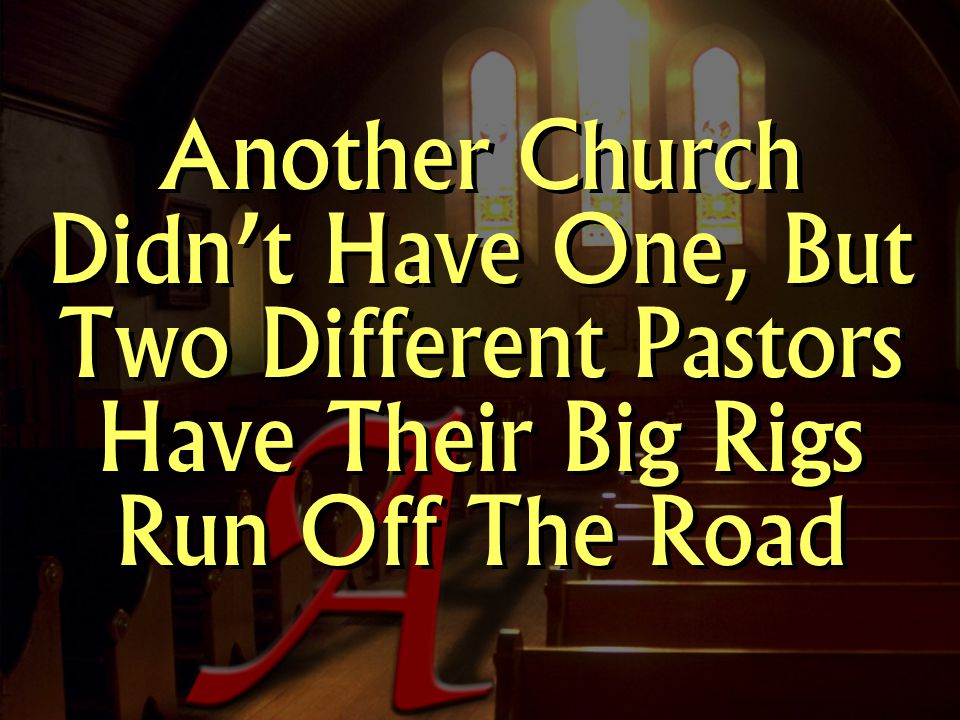 Another Church Didn't Have One, But Two Different Pastors Have Their Big Rigs Run Off The Road