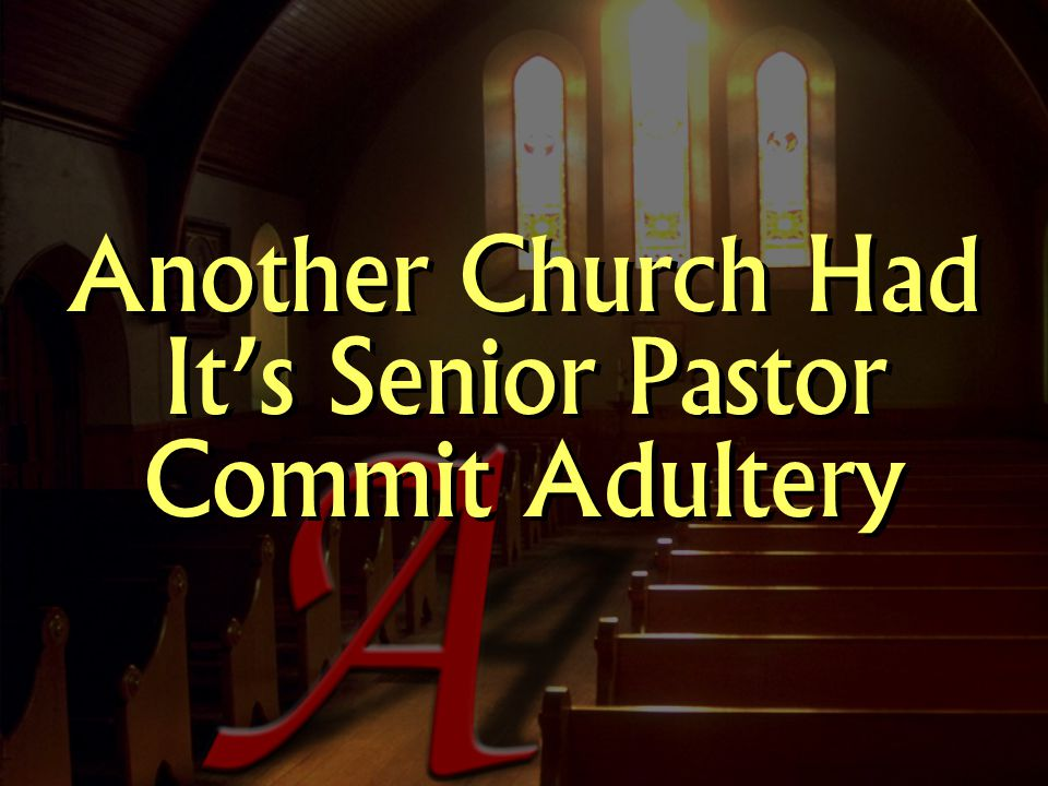 Another Church Had It's Senior Pastor Commit Adultery