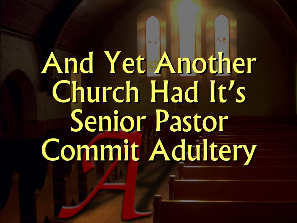 And Yet Another Church Had It's Senior Pastor Commit Adultery