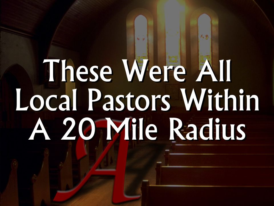 These Were All Local Pastors Within A 20 Mile Radius